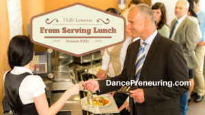 #024: 7 Life Lessons from Serving Lunch [Podcast]