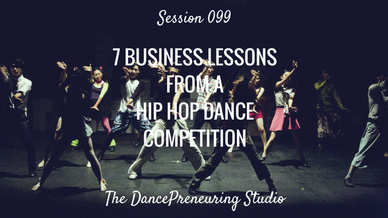 099: 7 Business Lessons from a Hip Hop Dance Competition