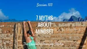 #103: 7 Myths About Mindset [Podcast]
