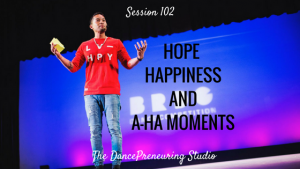 #102: Hope, Happiness and A-Ha Moments [Podcast]
