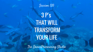 #120: 3 P's That Will Transform Your Life [Podcast]