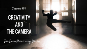 #126:  Creativity and the Camera [Podcast]