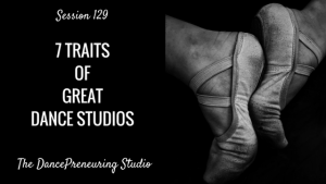 #129: 7 Traits of Great Dance Studios [Podcast]