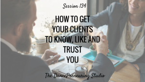 #134: How to Get Your Clients to Know, Like and Trust You [Podcast]