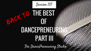 #137: Back to The Best of DancePreneuring Part III [Podcast]