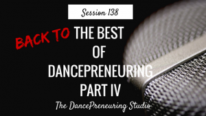 #138: Back to The Best of DancePreneuring Part IV
