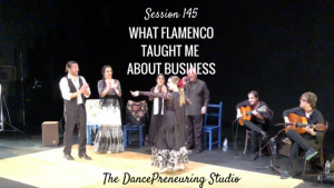 #145: What Flamenco Taught Me About Business [Podcast]